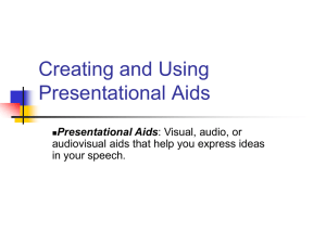 Creating and Using Presentational Aids audiovisual aids that help you express ideas