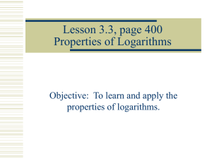 Lesson 3.3, page 400 Properties of Logarithms properties of logarithms.