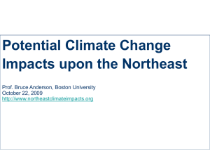 Potential Climate Change Impacts upon the Northeast Prof. Bruce Anderson, Boston University