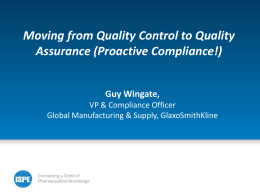 Moving from Quality Control to Quality Assurance (Proactive Compliance!) Guy Wingate,