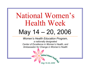 National Women's Health Week May 14 – 20, 2006 Women's Health Education Program,