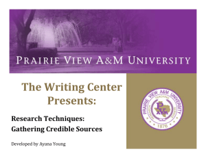 The Writing Center  Presents: Research Techniques:  Gathering Credible Sources