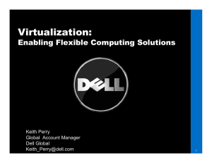 Virtualization: Enabling Flexible Computing Solutions Keith Perry Global  Account Manager