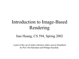 Introduction to Image-Based Rendering Jian Huang, CS 594, Spring 2002