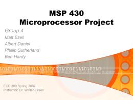 MSP 430 Microprocessor Project Group 4 Matt Ezell