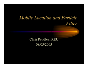 Mobile Location and Particle Filter Chris Pendley, REU 08/05/2005