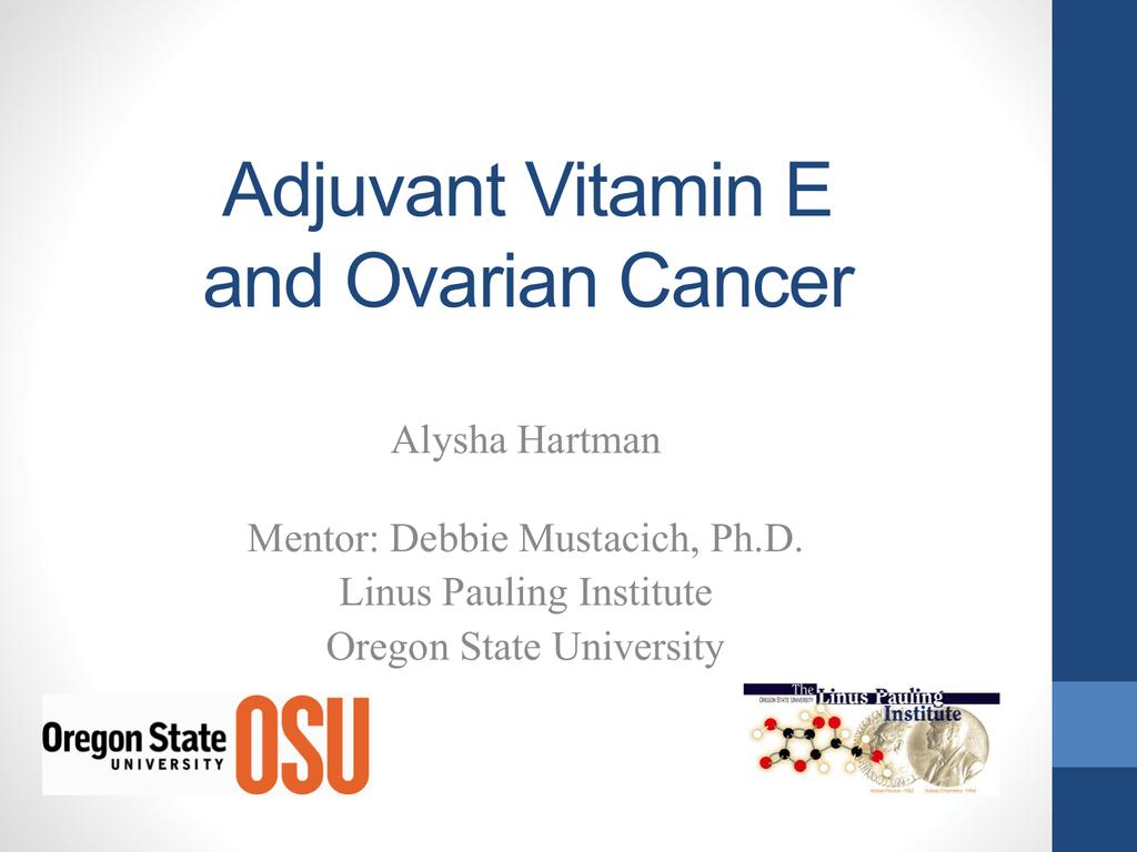 Adjuvant Vitamin E And Ovarian Cancer Alysha Hartman Mentor Debbie Mustacich Ph D