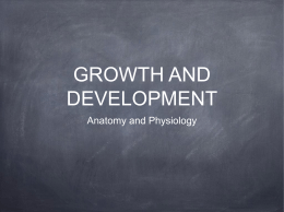 GROWTH AND DEVELOPMENT Anatomy and Physiology