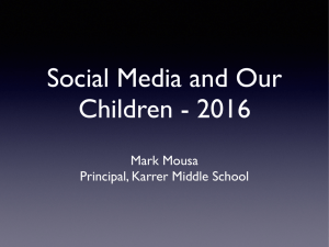 Social Media and Our Children - 2016 Mark Mousa Principal, Karrer Middle School