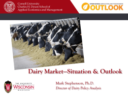 Dairy Market—Situation & Outlook Mark Stephenson, Ph.D. Director of Dairy Policy Analysis