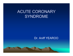 ACUTE CORONARY SYNDROME Dr. Aniff YEAROO