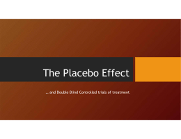 The Placebo Effect … and Double Blind Controlled trials of treatment