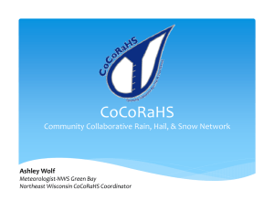 CoCoRaHS Community Collaborative Rain, Hail, & Snow Network Ashley Wolf Meteorologist‐NWS Green Bay