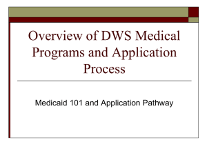 Overview of DWS Medical Programs and Application Process Medicaid 101 and Application Pathway