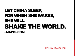 SHAKE THE WORLD. LET CHINA SLEEP, FOR WHEN SHE WAKES, SHE WILL