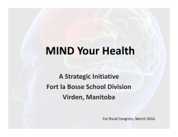 MIND Your Health A Strategic Initiative Fort la Bosse School Division Virden, Manitoba