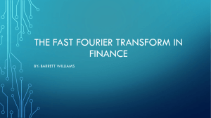 THE FAST FOURIER TRANSFORM IN FINANCE BY: BARRETT WILLIAMS