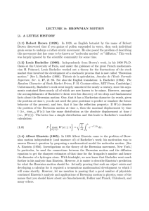 : BROWNIAN MOTION LECTURE §1. A LITTLE HISTORY
