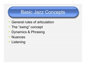 "Basic Jazz Concepts •  General rules of articulation The ""swing"" concept"