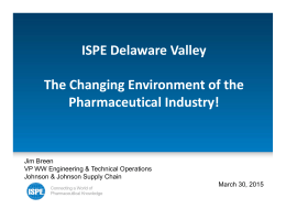 ISPE Delaware Valley The Changing Environment of the  Pharmaceutical Industry!