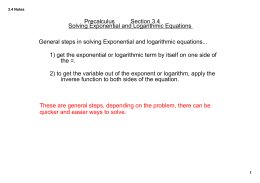 Precalculus Section 3.4 Solving Exponential and Logarithmic Equations General steps in solving Exponential and logarithmic equations...