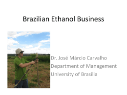 Brazilian Ethanol Business Dr. José Márcio Carvalho Department of Management University of Brasilia