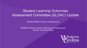 Student Learning Outcomes Assessment Committee (SLOAC) Update David Onder, Shawna Young,