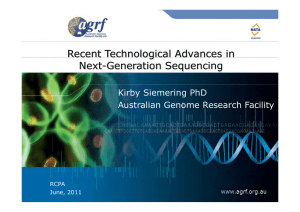 Recent Technological Advances in Next-Generation Sequencing Kirby Siemering PhD Australian Genome Research Facility