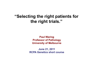"""Selecting the right patients for the right trials."" Paul Waring Professor of Pathology"