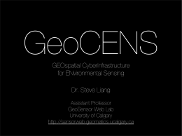 GeoCENS GEOspatial Cyberinfrastructure for ENvironmental Sensing Dr. Steve Liang