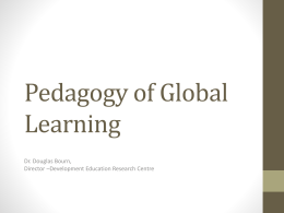 Pedagogy of Global Learning Dr. Douglas Bourn, Director –Development Education Research Centre