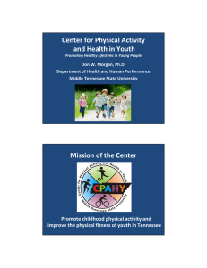 Center for Physical Activity and Health in Youth  Mission of the Center Promote childhood physical activity and