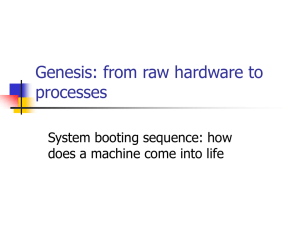 Genesis: from raw hardware to processes System booting sequence: how