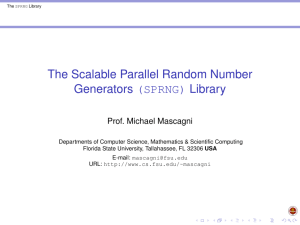 The Scalable Parallel Random Number Generators (SPRNG) Library Prof. Michael Mascagni