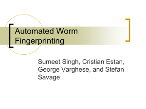 Automated Worm Fingerprinting Sumeet Singh, Cristian Estan, George Varghese, and Stefan