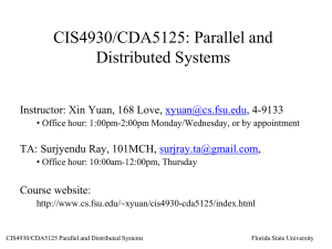 CIS4930/CDA5125: Parallel and Distributed Systems Instructor: Xin Yuan, 168 Love, , 4