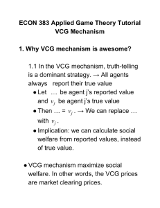 ECON 383 Applied Game Theory Tutorial VCG Mechanism 1. Why VCG mechanism is awesome? 1.1 In the VCG mechanism, truth­telling