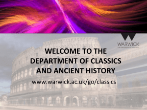 WELCOME TO THE DEPARTMENT OF CLASSICS AND ANCIENT HISTORY www.warwick.ac.uk/go/classics