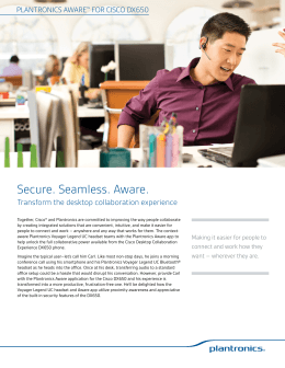 Secure. Seamless. Aware. Transform the desktop collaboration experience PLANTRONICS AWARE FOR CISCO DX650