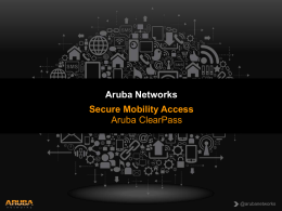 Aruba Networks Secure Mobility Access Aruba ClearPass @arubanetworks