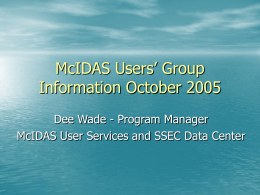 McIDAS Users' Group Information October 2005 Dee Wade - Program Manager