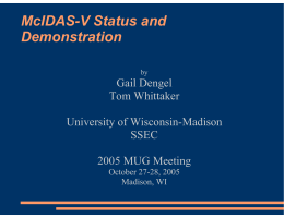 McIDAS-V Status and Demonstration Gail Dengel Tom Whittaker