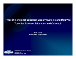Three Dimensional Spherical Display Systems and McIDAS: Rick Kohrs MUG Team Programmer