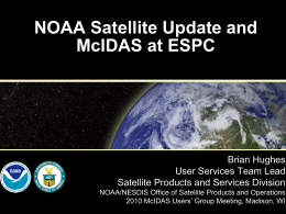NOAA Satellite Update and McIDAS at ESPC Brian Hughes User Services Team Lead