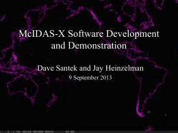McIDAS-X Software Development and Demonstration Dave Santek and Jay Heinzelman 9 September 2013