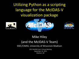 Utilizing Python as a scripting language for the McIDAS-V visualization package Mike Hiley