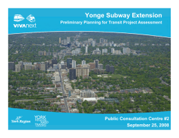 Yonge Subway Extension Public Consultation Centre #2 September 25, 2008