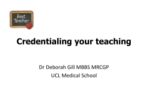 Credentialing your teaching  Dr Deborah Gill MBBS MRCGP UCL Medical School