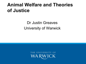 Animal Welfare and Theories of Justice Dr Justin Greaves University of Warwick