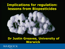Implications for regulation: lessons from Biopesticides Dr Justin Greaves, University of Warwick